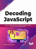 Decoding JavaScript: A Simple Guide for the Not-so-Simple JavaScript Concepts, Libraries, Tools, and Frameworks (English Edition) (eBook, ePUB)