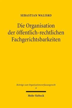 Die Organisation der öffentlich-rechtlichen Fachgerichtsbarkeiten (eBook, PDF) - Walisko, Sebastian
