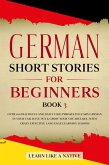 German Short Stories for Beginners Book 3: Over 100 Dialogues and Daily Used Phrases to Learn German in Your Car. Have Fun & Grow Your Vocabulary, with Crazy Effective Language Learning Lessons (German for Adults, #3) (eBook, ePUB)