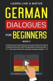 German Dialogues for Beginners Book 2: Over 100 Daily Used Phrases & Short Stories to Learn German in Your Car. Have Fun and Grow Your Vocabulary with Crazy Effective Language Learning Lessons (German for Adults, #2) (eBook, ePUB)