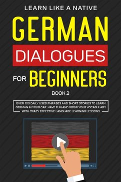 German Dialogues for Beginners Book 2: Over 100 Daily Used Phrases & Short Stories to Learn German in Your Car. Have Fun and Grow Your Vocabulary with Crazy Effective Language Learning Lessons (German for Adults, #2) (eBook, ePUB) - Native, Learn Like a