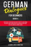 German Dialogues for Beginners Book 4: Over 100 Daily Used Phrases & Short Stories to Learn German in Your Car. Have Fun and Grow Your Vocabulary with Crazy Effective Language Learning Lessons (German for Adults, #4) (eBook, ePUB)