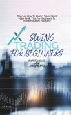 Swing Trading For Beginners: Discover How To Predict Trends And Make Profit. Tips For Beginners To Avoid Mistakes Included!