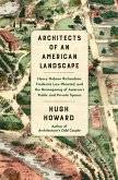 Architects of an American Landscape: Henry Hobson Richardson, Frederick Law Olmsted, and the Reimagining of America's Public and Private Spaces