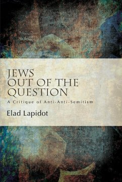 Jews Out of the Question: A Critique of Anti-Anti-Semitism - Lapidot, Elad