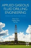 Applied Gaseous Fluid Drilling Engineering: Design and Field Case Studies