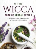 The New Wicca Book of Herbal Spells: A Beginner's Guide for Practicing Witches or Wiccan Spells