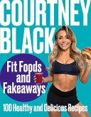 Fit Foods and Fakeaways: 100 Healthy and Delicious Recipes