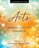 Acts - Women's Bible Study Leader Guide: Awakening to God in Everyday Life