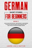 German Short Stories for Beginners Book 5: Over 100 Dialogues and Daily Used Phrases to Learn German in Your Car. Have Fun & Grow Your Vocabulary, with Crazy Effective Language Learning Lessons (German for Adults, #5) (eBook, ePUB)