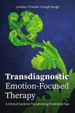 Transdiagnostic Emotion-Focused Therapy: A Clinical Guide for Transforming Emotional Pain