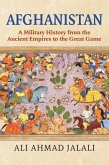 Afghanistan: A Military History from the Ancient Empires to the Great Game
