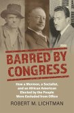 Barred by Congress: How a Mormon, a Socialist, and an African American Elected by the People Were Excluded from Office