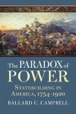 The Paradox of Power: Statebuilding in America, 1754-1920