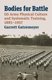 Bodies for Battle: US Army Physical Culture and Systematic Training, 1885-1957