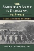The American Army in Germany, 1918-1923: Success Against the Odds