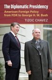 The Diplomatic Presidency: American Foreign Policy from FDR to George H. W. Bush