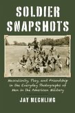 Soldier Snapshots: Masculinity, Play, and Friendship in the Everyday Photographs of Men in the American Military