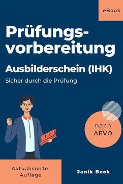 Ausbilder werden - Kompaktwissen: Ausbildereignungsverordnung (Sicher durch die Prüfung) (eBook, ePUB) - Beck, Janik