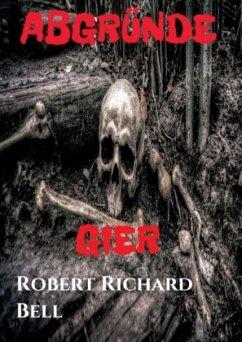 ABGRÜNDE - Gier - Bell, Robert Richard