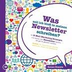Was soll ich bloß in meinen Newsletter schreiben? - 52 E-Mail-Marketing Konzepte, mit denen Sie Newsletter texten, die gerne gelesen werden