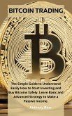 Bitcoin Trading: The Simple Guide to Understand Easily How to Start Investing and Buy Bitcoins Safely. Learn Basic and Advanced Strateg