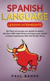 Spanish Language Lessons Intermediate: Get Fluent and Increase your Spanish Vocabulary with Over 1,000 Useful Phrases and Improve your Spanish Listeni