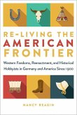 Re-Living the American Frontier: Western Fandoms, Reenactment, and Historical Hobbyists in Germany and America Since 1900