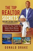 The Top Realtor Secrets You Can't Afford To Miss: Tricks Of The Trade To Make More Money Selling Your Home