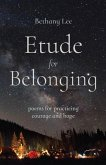 Etude for Belonging: Poems for Practicing Courage and Hope