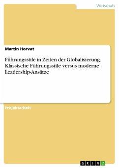 Führungsstile in Zeiten der Globalisierung. Klassische Führungsstile versus moderne Leadership-Ansätze (eBook, PDF)