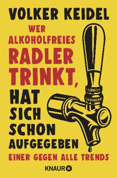 Wer alkoholfreies Radler trinkt, hat sich schon aufgegeben (Mängelexemplar) - Keidel, Volker