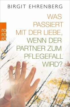 Was passiert mit der Liebe, wenn der Partner zum Pflegefall wird? (Mängelexemplar) - Ehrenberg, Birgit
