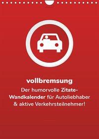 vollgeherzt: vollbremsung! - Der humorvolle Zitate-Wandkalender für Autoliebhaber und aktive Verkehrsteilnehmer! (Wandkalender 2022 DIN A4 hoch)