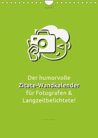 vollgeherzt: Der humorvolle Zitate-Wandkalender für Fotografen und Langzeitbelichtete! (Wandkalender 2022 DIN A4 hoch)