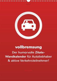 vollgeherzt: vollbremsung! - Der humorvolle Zitate-Wandkalender für Autoliebhaber und aktive Verkehrsteilnehmer! (Wandkalender 2022 DIN A3 hoch)