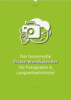 vollgeherzt: Der humorvolle Zitate-Wandkalender für Fotografen und Langzeitbelichtete! (Wandkalender 2022 DIN A2 hoch)