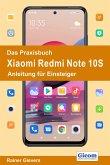 Das Praxisbuch Xiaomi Redmi Note 10S - Anleitung für Einsteiger