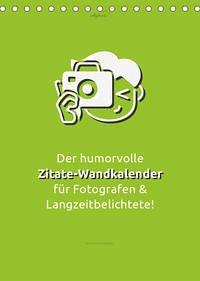 vollgeherzt: Der humorvolle Zitate-Wandkalender für Fotografen und Langzeitbelichtete! (Tischkalender 2022 DIN A5 hoch)