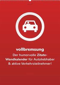 vollgeherzt: vollbremsung! - Der humorvolle Zitate-Wandkalender für Autoliebhaber und aktive Verkehrsteilnehmer! (Wandkalender 2022 DIN A2 hoch)