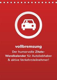vollgeherzt: vollbremsung! - Der humorvolle Zitate-Wandkalender für Autoliebhaber und aktive Verkehrsteilnehmer! (Tischkalender 2022 DIN A5 hoch)