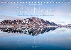 Heike Odermatt: 80° Nord - Fotografien von Spitzbergen und Nordaustland (Tischkalender 2022 DIN A5 quer)