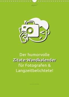 vollgeherzt: Der humorvolle Zitate-Wandkalender für Fotografen und Langzeitbelichtete! (Wandkalender 2022 DIN A3 hoch)