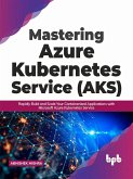 Mastering Azure Kubernetes Service (AKS): Rapidly Build and Scale Your Containerized Applications with Microsoft Azure Kubernetes Service (English Edition) (eBook, ePUB)