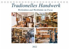 Traditionelles Handwerk, Werkstätten und Werkbänke im Focus (Tischkalender 2022 DIN A5 quer)