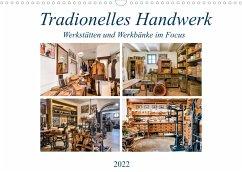 Traditionelles Handwerk, Werkstätten und Werkbänke im Focus (Wandkalender 2022 DIN A3 quer)