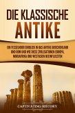 Die Klassische Antike: Ein fesselnder Einblick in das antike Griechenland und Rom und wie diese Zivilisationen Europa, Nordafrika und Westasien beeinflussten (eBook, ePUB)