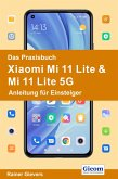 Das Praxisbuch Xiaomi Mi 11 Lite & Mi 11 Lite 5G - Anleitung für Einsteiger (eBook, PDF)