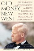 Old Money, New West: Fife Symington and the Uniquely American Landscapes That Made Him, Broke Him, and Made Him Anew