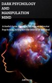 Dark Psychology and Manipulation Mind: A Useful Guide Through the Human Behavior Psychology, to Explore the Secrets of the Mind